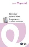 Gérard Neyrand - Soutenir et contrôler les parents - Le dispositif de parentalité.