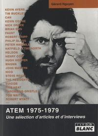 Gérard Nguyen et Xavier Beal - ATEM 1975-1979 - Une sélection d'articles et d'interviews.