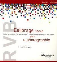 Gérard Niemetzky - RVB Calibrage facile pour la photographie - Utiliser les profils ICC de la prise de vue à l'impression en couleurs et en noir & blanc.