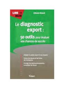 Gérard Nisslé - Le diagnostic export 50 : outils pour évaluer vos chances de succès.