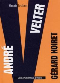 """Gérard Noiret - André Velter, """"Ouvrir le chant""""."""
