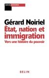 Gérard Noiriel - Etat, nation et immigration. - Vers une histoire du pouvoir.