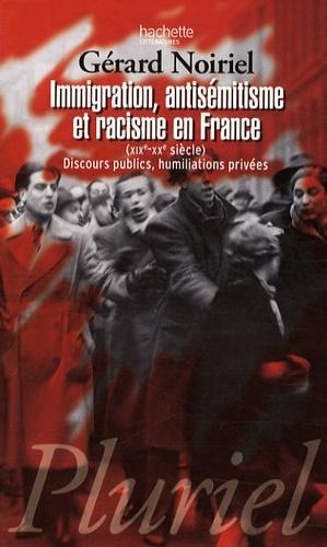 Gérard Noiriel - Immigration, antisémitisme et racisme en France (XIXe-XXe siècle) - Discours publics, humiliations privées.
