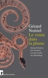 Gérard Noiriel - Le venin dans la plume - Edouard Drumont, Eric Zemmour et la part sombre de la République.