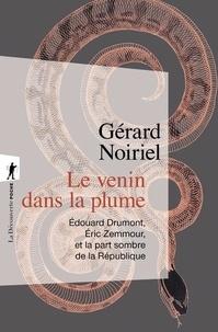 Gérard Noiriel - Le venin dans la plume - Edouard Drumont, Eric Zemmour, et la part sombre de la République.
