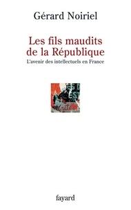 Gérard Noiriel - Les fils maudits de la République - L'avenir des intellectuels en France.