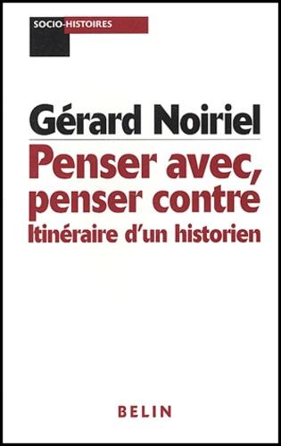 Gérard Noiriel - Penser avec, penser contre - Itinéraire d'un historien.