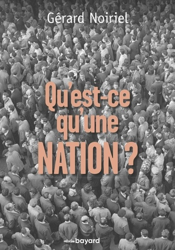Gérard Noiriel - Qu'est-ce qu'une nation ?.