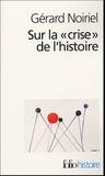 Gérard Noiriel - Sur la crise de l'histoire.