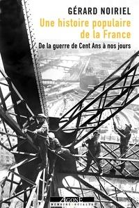 Gérard Noiriel - Une histoire populaire de la France - De la guerre de Cent Ans à nos jours.