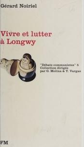 Gérard Noiriel et  Azzaoui - Vivre et lutter à Longwy.