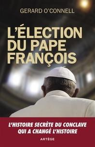 Gerard O'Connell - L'élection du pape François - Un compte rendu de l'intérieur de l'élection qui a changé l'histoire.