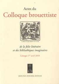 Gérard Oberlé et Francis Mizio - Actes du colloque brouettiste de la folie littéraire et des bibliothèques imaginaires.