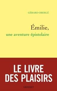 Gérard Oberlé - Emilie, une aventure épistolaire.