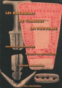 Gérard Onoratini - Les bâtisseurs de tumulus en Provence - Quand l'archéologie rejoint la mythologie.