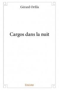 Gérard Orfila - Cargos dans la nuit.
