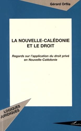 Gérard Orfila - La Nouvelle-Calédonie et le droit - Regards sur l'application du droit privé en Nouvelle-Calédonie.