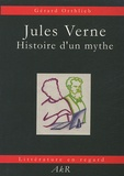 Gérard Orthlieb - Jules Verne - Histoire d'un mythe.