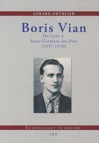 Gérard Orthlieb - La vie avec Boris Vian - Du lycée à Saint-Germain-des-Prés.