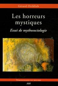 Gérard Orthlieb - Les horreurs mystiques - Essai de mythosociologie.