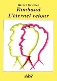 Gérard Orthlieb - Rimbaud - L'Eternel Retour.
