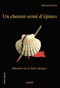 Gérard Oulion - Un chemin semé d'épines - Meurtres sur le chemin de Saint-Jacques.