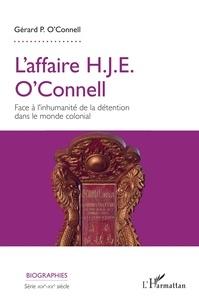 Gérard P. O'Connell - L'affaire H.J.E. O'Connell - Face à l'inhumanité de la détention dans le monde colonial.