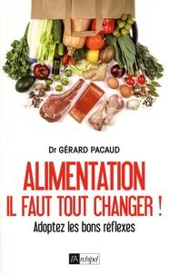 Gérard Pacaud - Alimentation, il faut tout changer ! - Adoptez les bons réflexes.