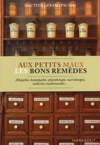 Gérard Pacaud - Aux petits maux les bons remèdes.
