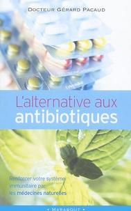 Gérard Pacaud - L'alternative aux antibiotiques : se soigner autrement.