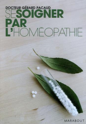 Gérard Pacaud - Se soigner par l'homéopathie.