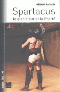 Gérard Pacaud - Spartacus - Le gladiateur et la liberté.