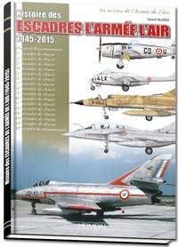 Gérard Paloque - Histoire des escadres de l'armée de l'air - 1945-2015.