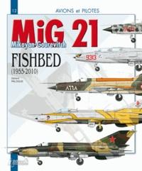 """Gérard Paloque - Le MiG 21 - Le Mikoyan-Gourevitch """"Fishbed"""" (1955-2010)."""
