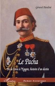 Gérard Pardini - Le Pacha - De la Corse à l'Egypte, histoire d'un destin.