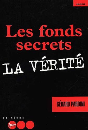 Gérard Pardini - Les fonds secrets. - La vérité.