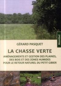 Gérard Pasquet - La chasse verte - Aménagements et gestions des plaines des bois et des zones humides pour le retour naturel du petit gibier.