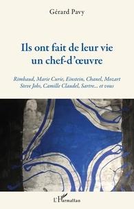 Gérard Pavy - Ils ont fait de leur vie un chef-d'oeuvre - Rimbaud, Marie Curie, Einstein, Chanel, Mozart, Steve Jobs, Camille Claudel, Sartre... et vous.