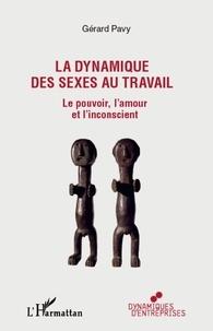 Gérard Pavy - La dynamique des sexes au travail - Le pouvoir, l'amour et l'inconscient.
