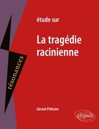 Gérard Pélissier - Etude sur la tragédie racinienne.