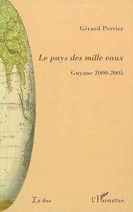 Gérard Perrier - Le pays des mille eaux - Guyane 2000-2005.