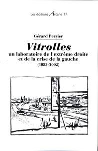 Gérard Perrier - Vitrolles : un laboratoire de l'extrême droite et de la crise de la gauche (1983-2002).