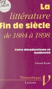 Gérard Peylet et Pierre Brunel - La littérature fin de siècle, de 1884 à 1898 - Entre décadentisme et modernité.