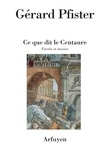 Gérard Pfister - Ce que dit le Centaure - Favola in musica.