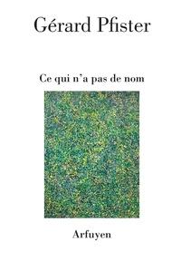 Gérard Pfister - Ce qui n'a pas de nom.