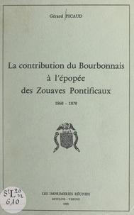 Gérard Picaud - La contribution du Bourbonnais à l'épopée des Zouaves pontificaux, 1860-1870.
