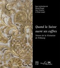 Gérard Picaud et Jean Foisselon - Quand la Suisse ouvre ses coffres - Trésors de la Visitation de Fribourg.