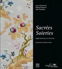 Gérard Picaud et Jean Foisselon - Sacrées soieries - Etoffes précieuses à la Visitation.