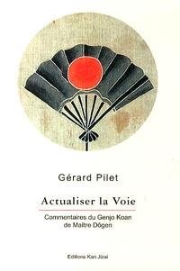 Gérard Pilet - Actualiser la Voie - Commentaires du Genjo Koan de Maître Dôgen.