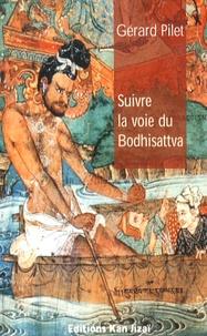 Gérard Pilet - Suivre la voie du bodhisattva.